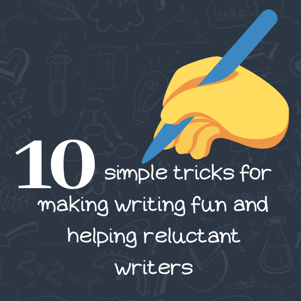 10 simple tricks for making writing fun and helping reluctant writers