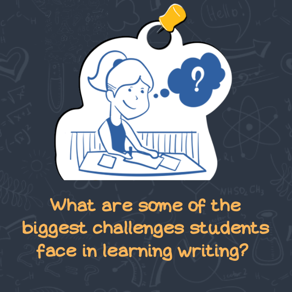 What Are Some Of The Biggest Challenges Students Face In Learning Writing?